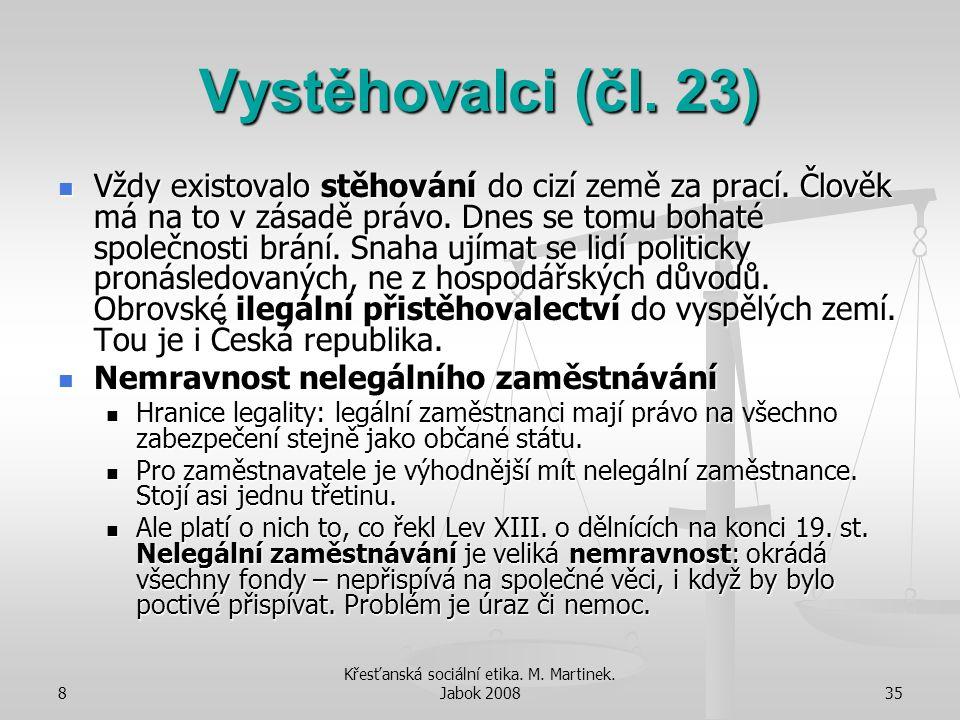 8 Křesťanská sociální etika. M. Martinek. Jabok 200835 Vystěhovalci (čl. 23) Vždy existovalo stěhování do cizí země za prací. Člověk má na to v zásadě