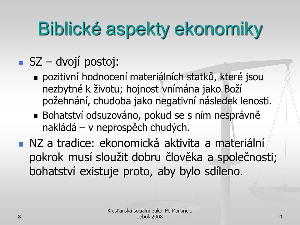 8 Křesťanská sociální etika. M. Martinek. Jabok 20084 Biblické aspekty ekonomiky SZ – dvojí postoj: SZ – dvojí postoj: pozitivní hodnocení materiálníc
