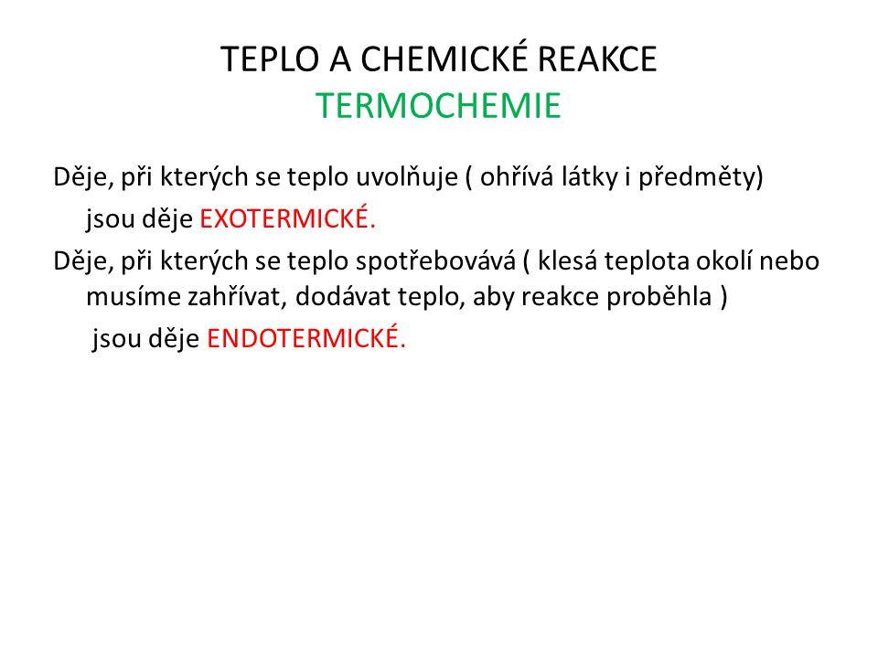 TEPLO A CHEMICKÉ REAKCE TERMOCHEMIE Děje, při kterých se teplo uvolňuje ( ohřívá látky i předměty) jsou děje EXOTERMICKÉ. Děje, při kterých se teplo s