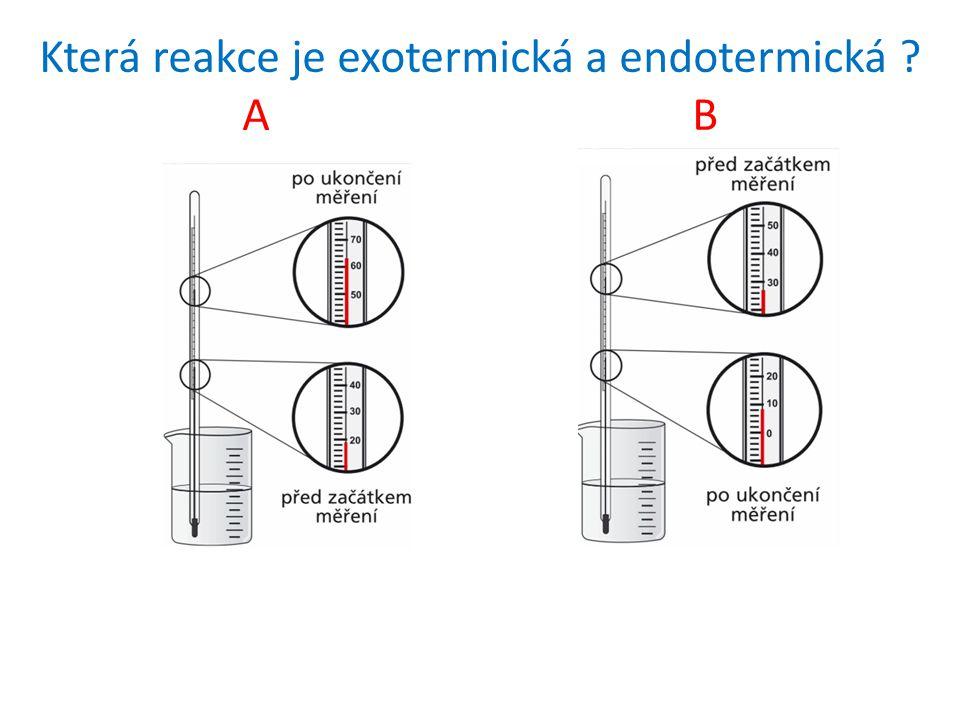 Která reakce je exotermická a endotermická ? A B