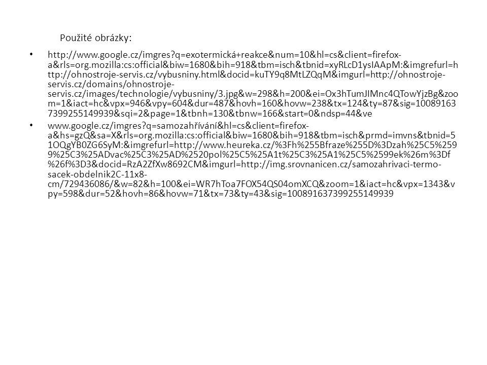 Použité obrázky: http://www.google.cz/imgres?q=exotermická+reakce&num=10&hl=cs&client=firefox- a&rls=org.mozilla:cs:official&biw=1680&bih=918&tbm=isch