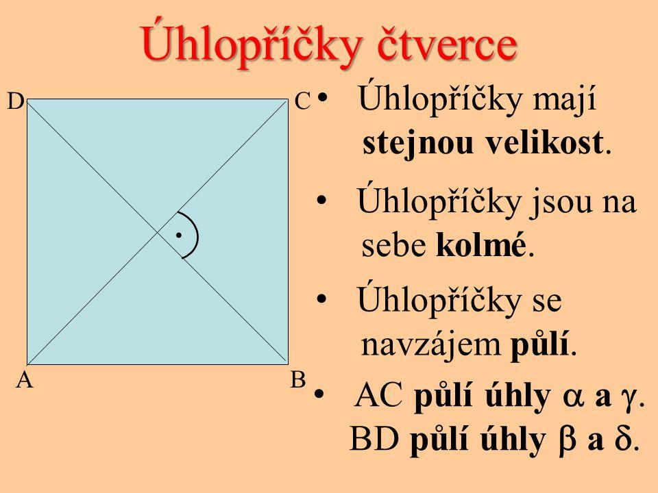 Úhlopříčky čtverce CD AB. Úhlopříčky jsou na sebe kolmé. Úhlopříčky se navzájem půlí. AC půlí úhly  a . BD půlí úhly  a . Úhlopříčky mají stejnou