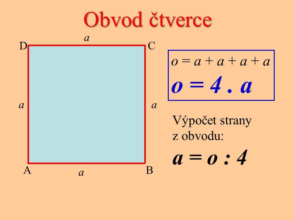 CD AB a a a a Obvod čtverce o = a + a + a + a o = 4. a Výpočet strany z obvodu: a = o : 4