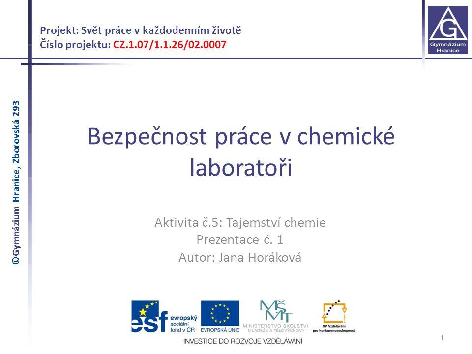 Bezpečnost práce v chemické laboratoři 1 Projekt: Svět práce v každodenním životě Číslo projektu: CZ.1.07/1.1.26/02.0007 Aktivita č.5: Tajemství chemie Prezentace č.