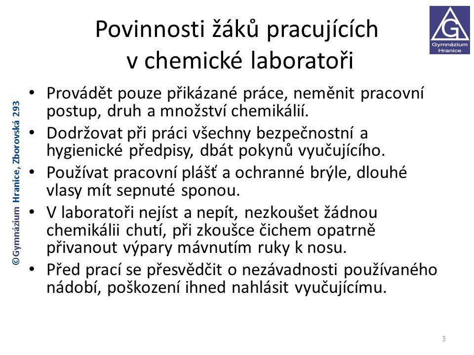 Povinnosti žáků pracujících v chemické laboratoři Provádět pouze přikázané práce, neměnit pracovní postup, druh a množství chemikálií.