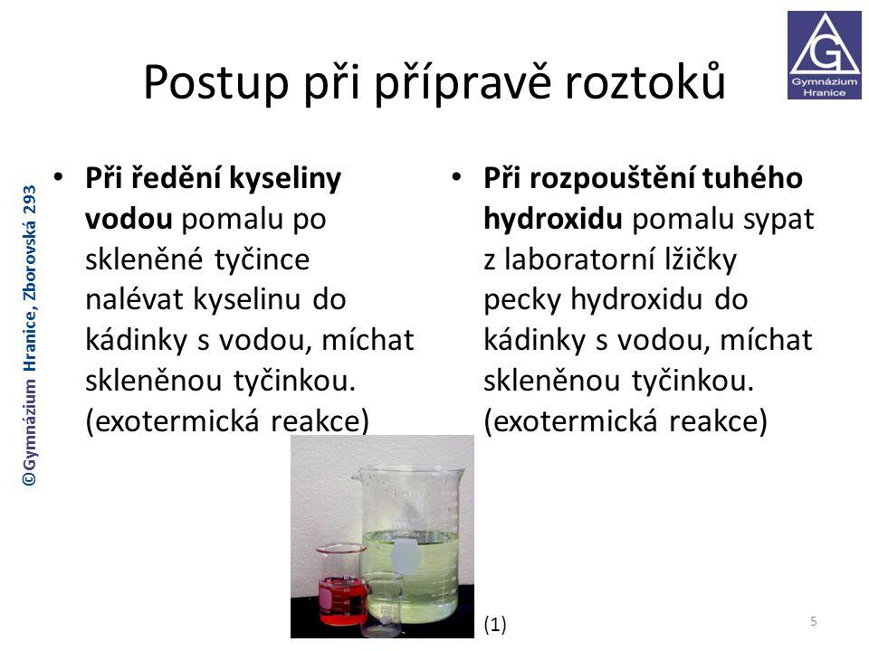 Postup při přípravě roztoků Při ředění kyseliny vodou pomalu po skleněné tyčince nalévat kyselinu do kádinky s vodou, míchat skleněnou tyčinkou.
