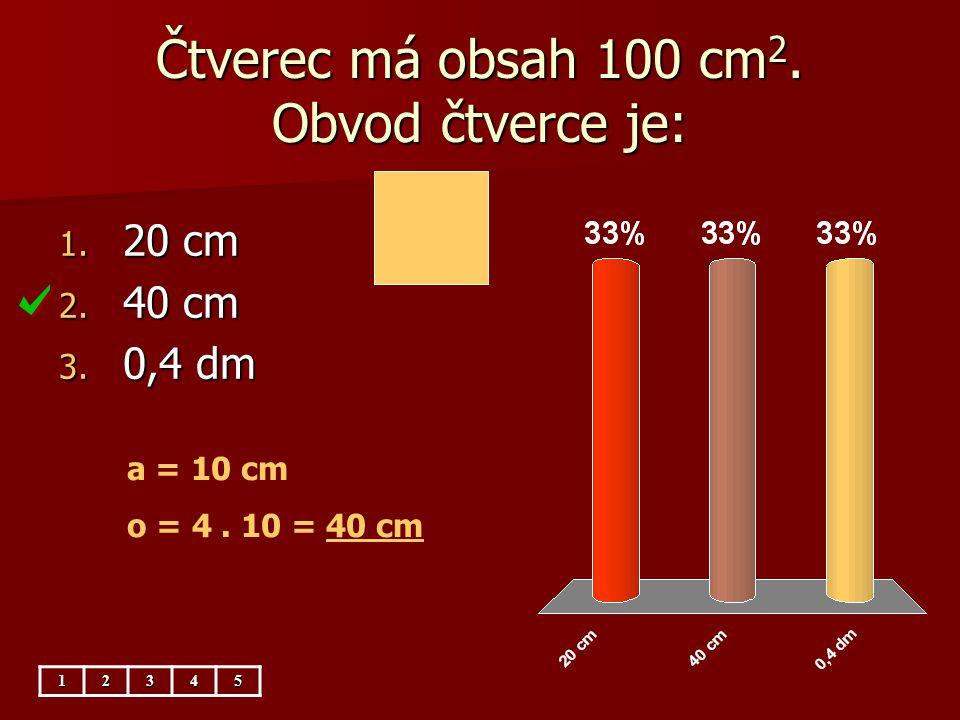 Čtverec má obsah 100 cm 2. Obvod čtverce je: 1. 20 cm 2. 40 cm 3. 0,4 dm a = 10 cm o = 4. 10 = 40 cm12345