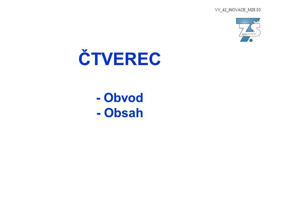 VY_42_INOVACE_M28.03 ČTVEREC - Obvod - Obsah