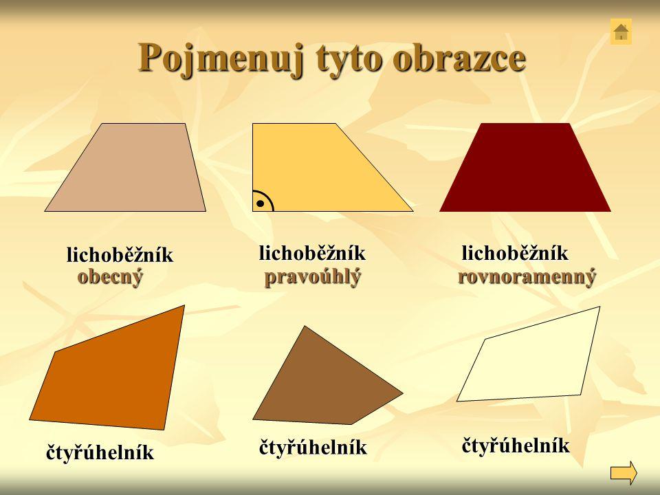 obecný pravoúhlý rovnoramenný lichoběžník lichoběžníklichoběžník čtyřúhelník čtyřúhelník čtyřúhelník