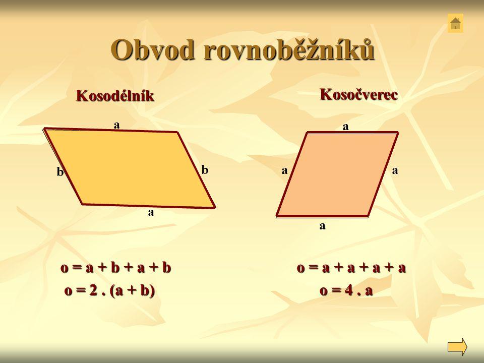 Obvod rovnoběžníků b a b a a a a a o = 2. (a + b) o = a + a + a + a Kosodélník Kosočverec o = a + b + a + b o = 4. a
