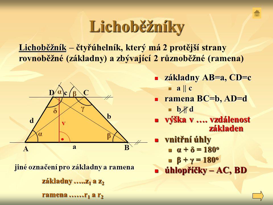 Lichoběžníky základny AB=a, CD=c základny AB=a, CD=c a || c a || c ramena BC=b, AD=d ramena BC=b, AD=d b || d b || d výška v …. vzdálenost základen vý