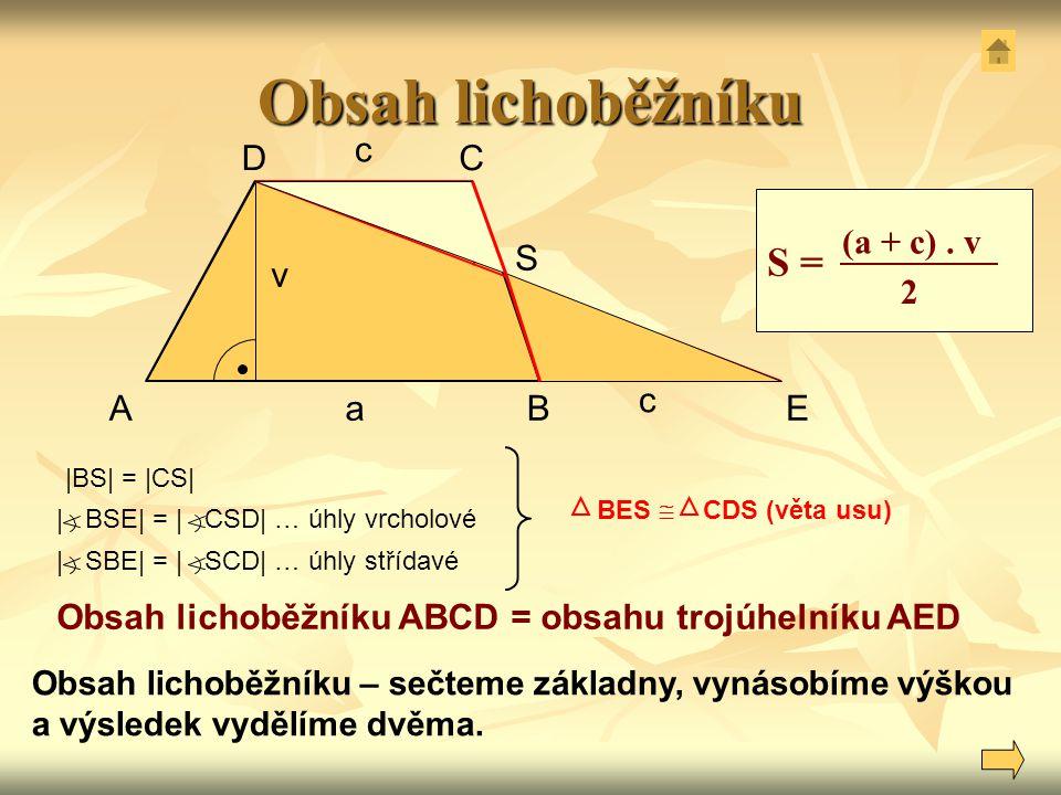 S Obsah lichoběžníku ABE CD c a c v | BSE| = | CSD| … úhly vrcholové | SBE| = | SCD| … úhly střídavé BES  CDS (věta usu) |BS| = |CS| Obsah lichoběžní