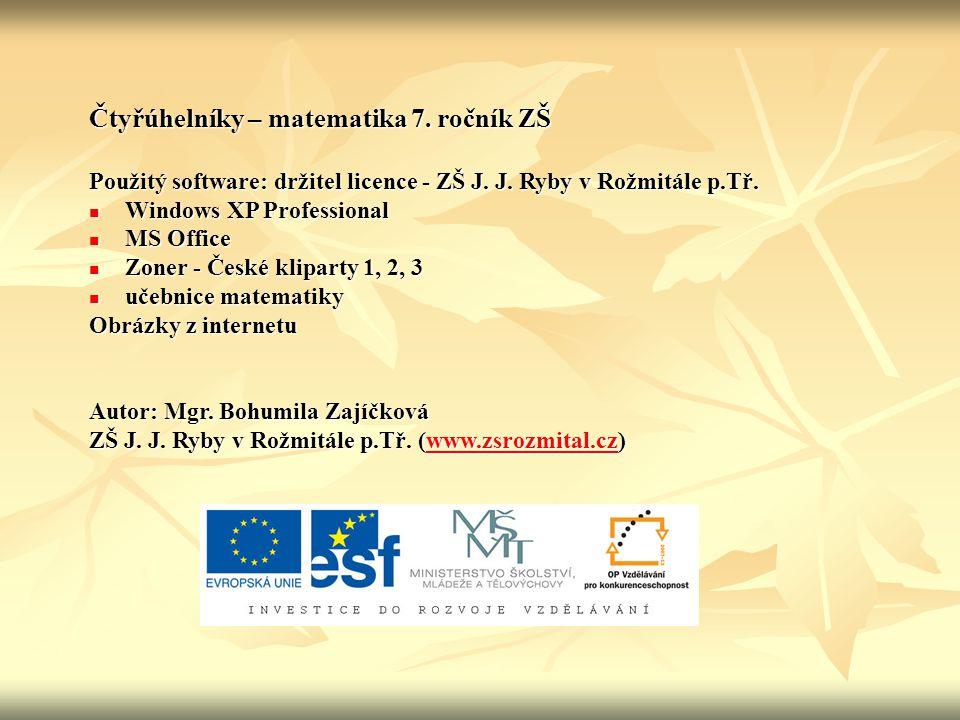 Čtyřúhelníky – matematika 7. ročník ZŠ Použitý software: držitel licence - ZŠ J. J. Ryby v Rožmitále p.Tř. Windows XP Professional Windows XP Professi