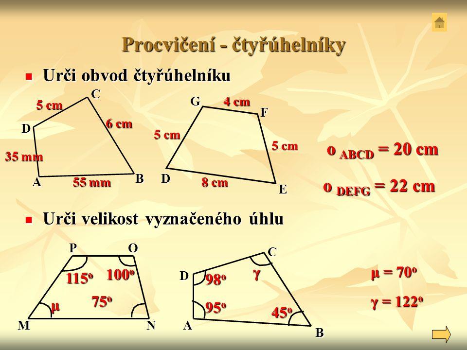 Rozdělení čtyřúhelníků Rovnoběžníky Rovnoběžníky - každé 2 protější strany jsou rovnoběžné a shodné čtverec čtverec obdélník obdélník kosočtverec kosočtverec kosodélník kosodélník Lichoběžníky Lichoběžníky - 2 protější strany jsou rovnoběžné, zbývající 2 různoběžné obecný obecný pravoúhlý pravoúhlý rovnoramenný rovnoramenný Různoběžníky Různoběžníky - žádné 2 protější strany nejsou rovnoběžné