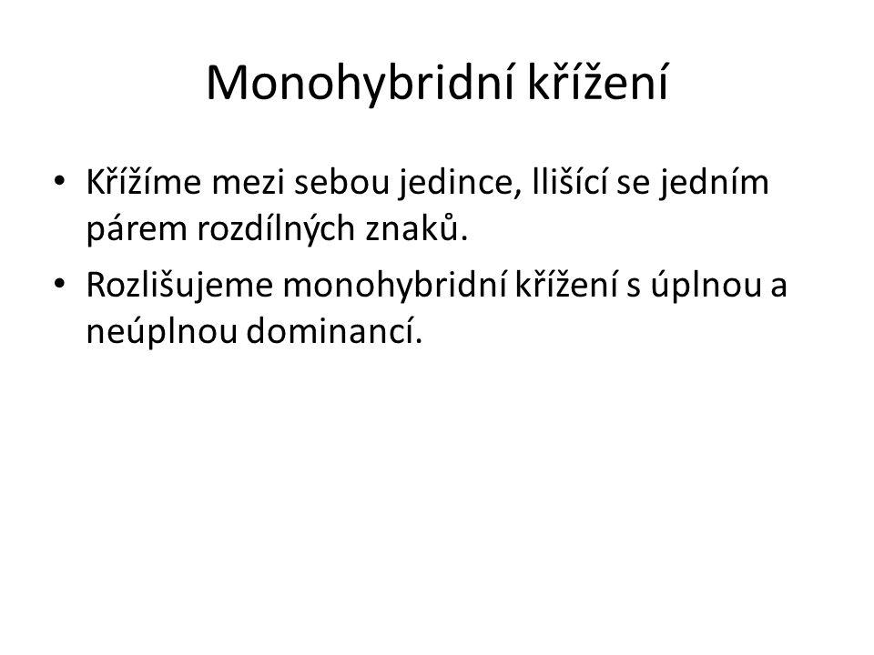 Monohybridní křížení Křížíme mezi sebou jedince, llišící se jedním párem rozdílných znaků.