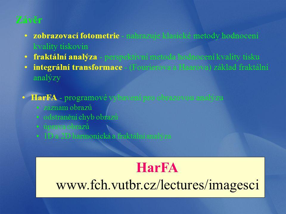 Závěr zobrazovací fotometrie - nahrazuje klasické metody hodnocení kvality tiskovin fraktální analýza - perspektivní metoda hodnocení kvality tisku integrální transformace - (Fourierova a Haarova) základ fraktální analýzy HarFA - programové vybavení pro obrazovou analýzu záznam obrazů odstranění chyb obrazů úprava obrazů 1D a 2D harmonická a fraktální analýza HarFA www.fch.vutbr.cz/lectures/imagesci