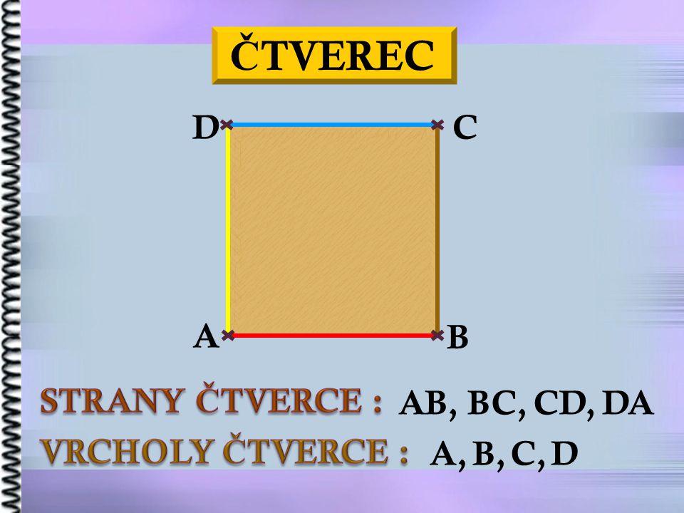 Č TVEREC A B CD AB,BC,CD,DA A, B, C,D