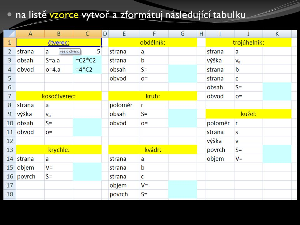 """do sloupečku B, F, J za znak """"rovná se připiš správný vzorec pro výpočet dané věci ve sloupečku C, G, K si vymysli rozměry stran a vytvoř vzorce, aby Excel danou věc ze tvých vymyšlených čísel zrovna vypočítal z každého nadpisu udělej odkaz na webovou stránku, kde se dají najít informace o tomto útvaru, do komentáře připiš, co tam najdeme pokud neznáš dané vzorce, najdi si je na internetu čtverec je vyřešený, na něm vidíš, co máš dělat zvolená délka strany vzorec pro výpočet jak se to bude počítat hypertextový odkaz a zobrazený komentář"""