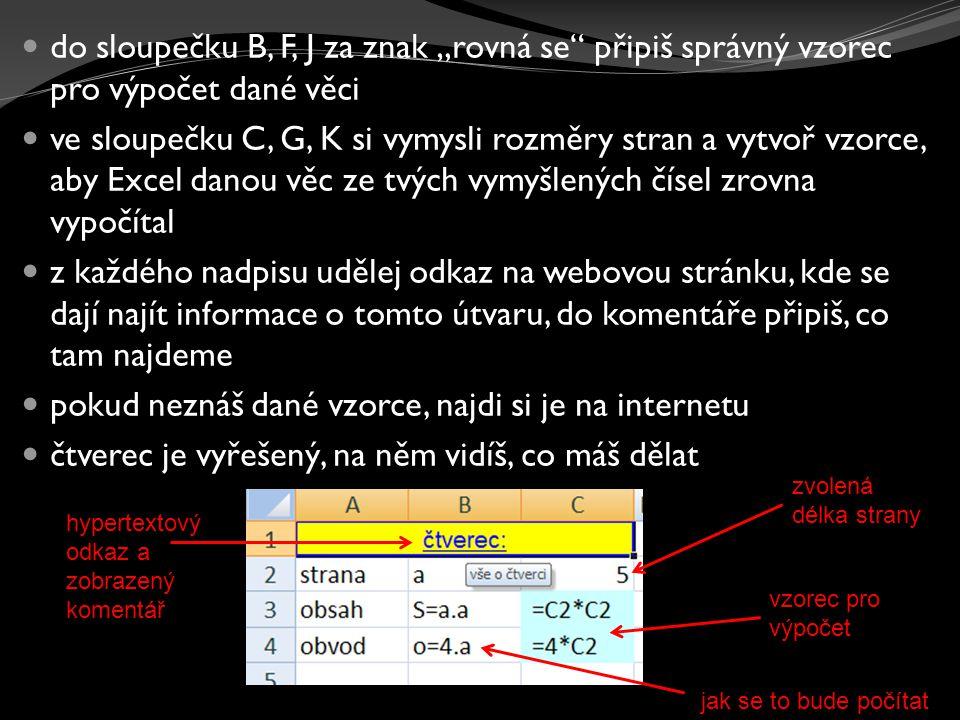 """do sloupečku B, F, J za znak """"rovná se"""" připiš správný vzorec pro výpočet dané věci ve sloupečku C, G, K si vymysli rozměry stran a vytvoř vzorce, aby"""