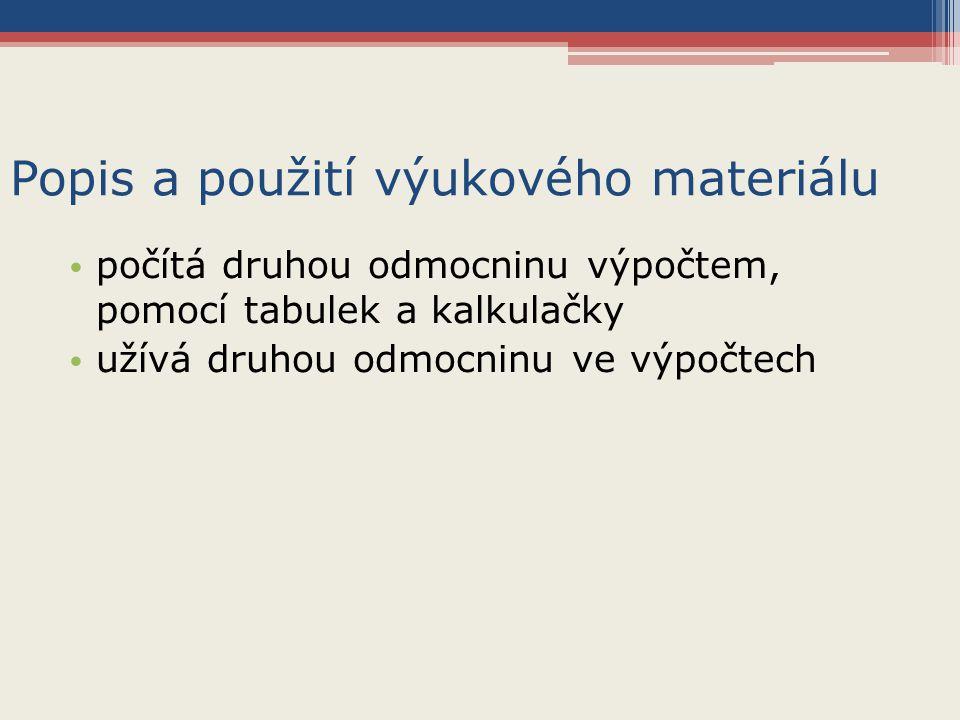 Popis a použití výukového materiálu počítá druhou odmocninu výpočtem, pomocí tabulek a kalkulačky užívá druhou odmocninu ve výpočtech