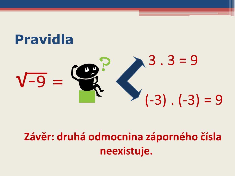 Pravidla 3. 3 = 9 (-3). (-3) = 9 Závěr: druhá odmocnina záporného čísla neexistuje. √ - 9 =