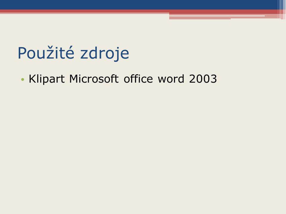Použité zdroje Klipart Microsoft office word 2003