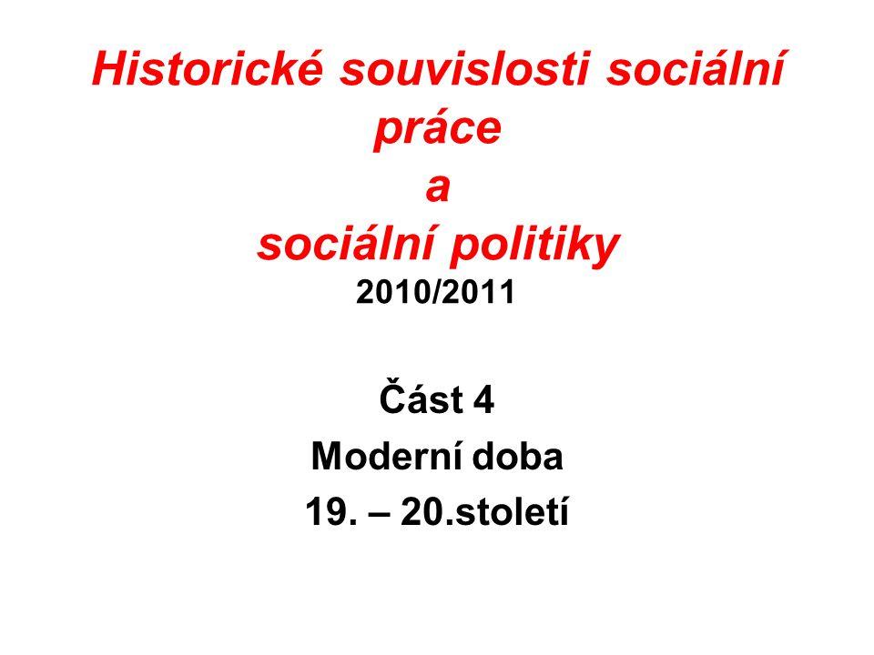 Historické souvislosti sociální práce a sociální politiky 2010/2011 Část 4 Moderní doba 19. – 20.století