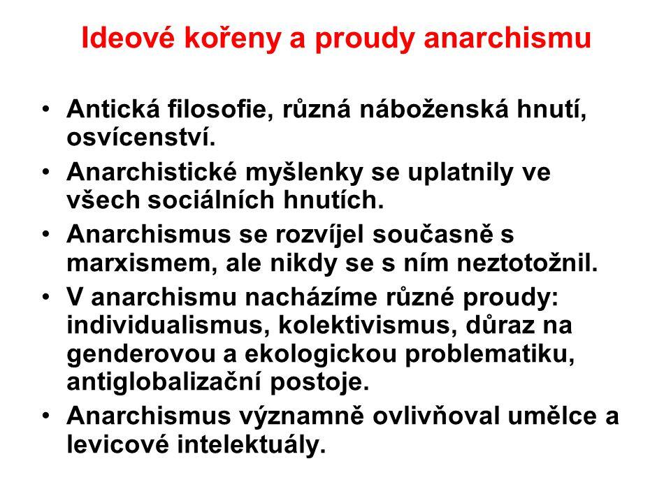 Ideové kořeny a proudy anarchismu Antická filosofie, různá náboženská hnutí, osvícenství. Anarchistické myšlenky se uplatnily ve všech sociálních hnut