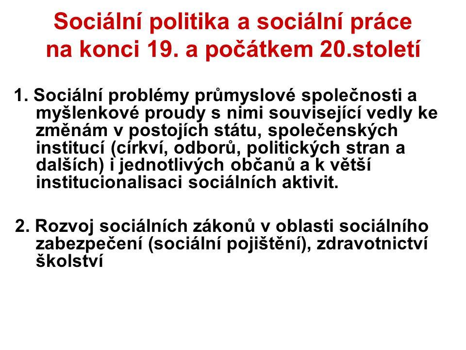 Sociální politika a sociální práce na konci 19. a počátkem 20.století 1. Sociální problémy průmyslové společnosti a myšlenkové proudy s nimi souvisejí