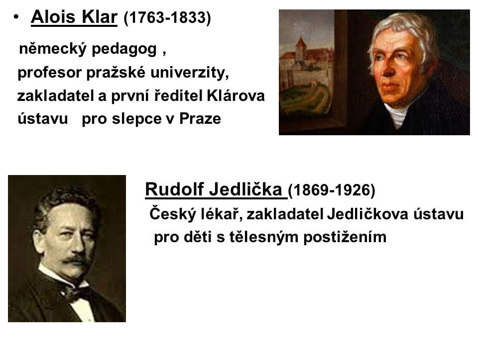 Alois Klar (1763-1833) německý pedagog, profesor pražské univerzity, zakladatel a první ředitel Klárova ústavu pro slepce v Praze Rudolf Jedlička (186
