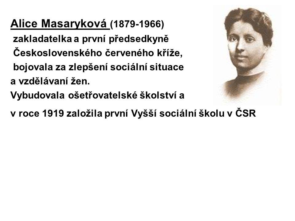 Alice Masaryková (1879-1966) zakladatelka a první předsedkyně Československého červeného kříže, bojovala za zlepšení sociální situace a vzdělávaní žen