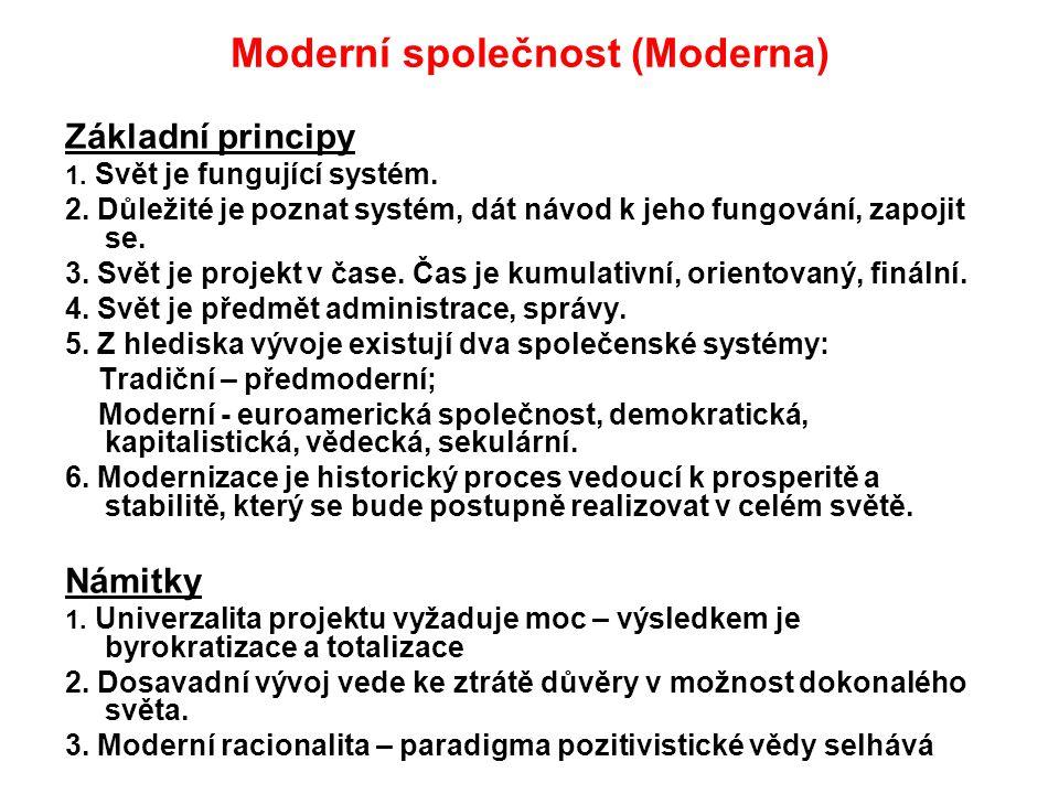 Moderní společnost (Moderna) Základní principy 1. Svět je fungující systém. 2. Důležité je poznat systém, dát návod k jeho fungování, zapojit se. 3. S