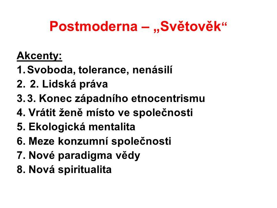 """Postmoderna – """"Světověk """" Akcenty: 1.Svoboda, tolerance, nenásilí 2. 2. Lidská práva 3.3. Konec západního etnocentrismu 4. Vrátit ženě místo ve společ"""