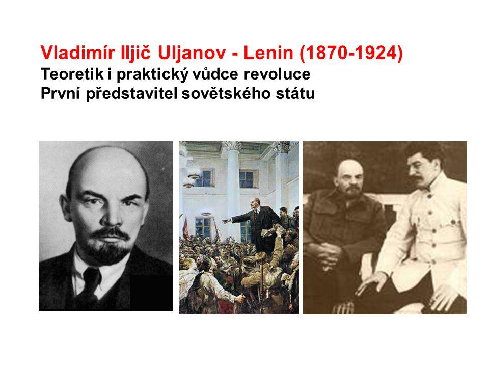 Vladimír Iljič Uljanov - Lenin (1870-1924) Teoretik i praktický vůdce revoluce První představitel sovětského státu