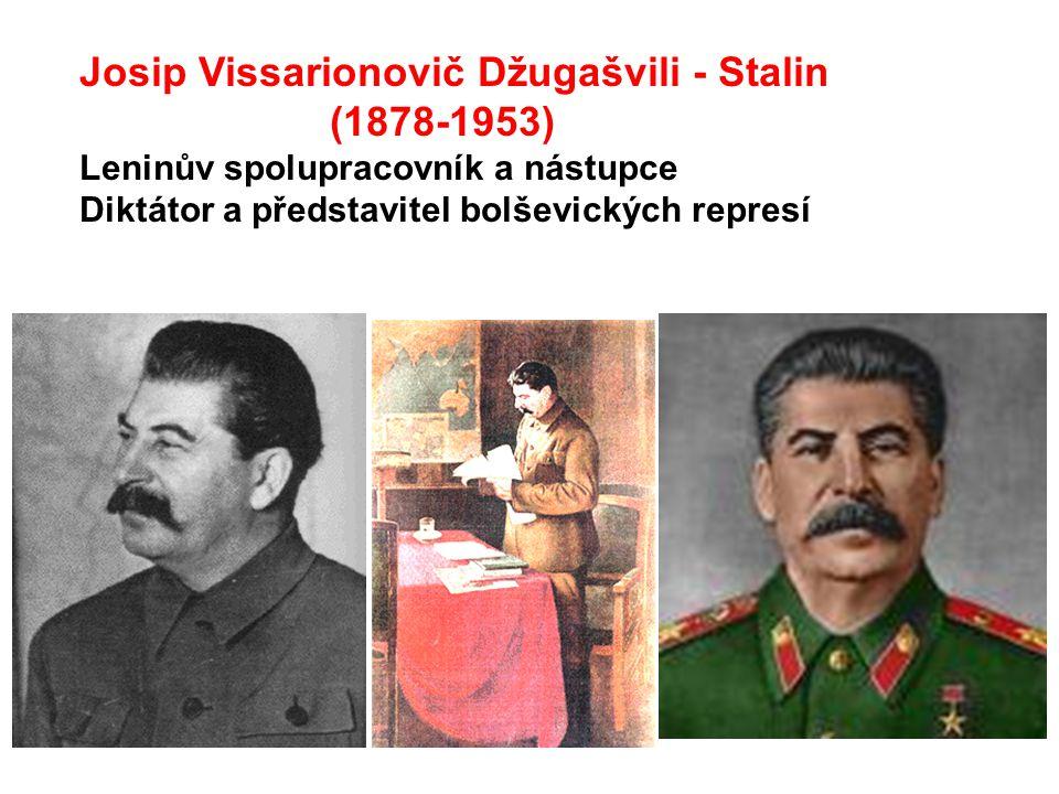 Josip Vissarionovič Džugašvili - Stalin (1878-1953) Leninův spolupracovník a nástupce Diktátor a představitel bolševických represí