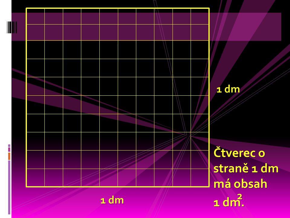 Čtverec o straně 1 dm má obsah 1 dm. 1 dm 2