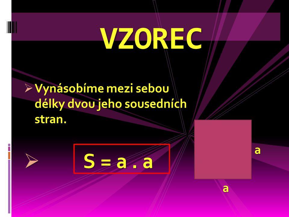  Vynásobíme mezi sebou délky dvou jeho sousedních stran.  S = a. a VZOREC a a