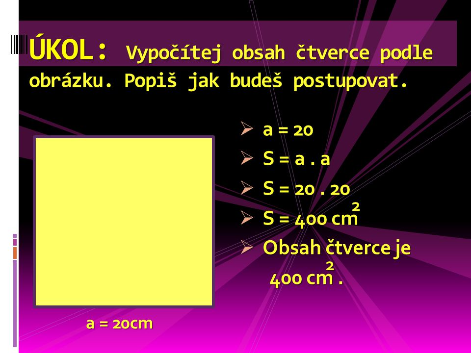 ÚKOL: Doplň tabulku. strana a (cm) obsah ( cm) 636 11121 864 12144 749 20400 2