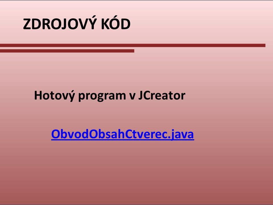 ZDROJOVÝ KÓD Hotový program v JCreator ObvodObsahCtverec.java