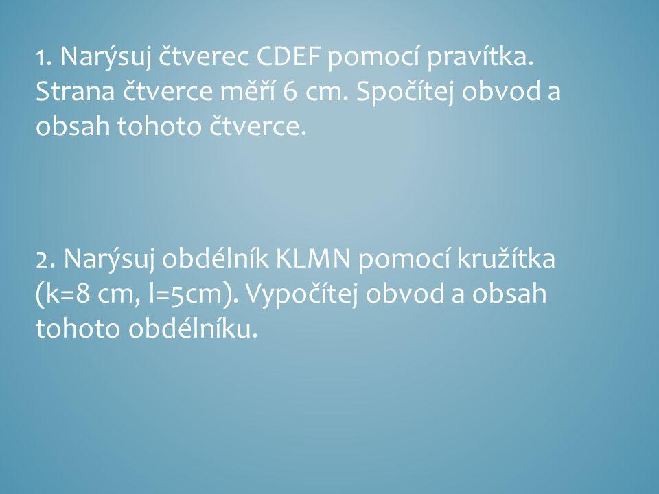 1.Narýsuj čtverec CDEF pomocí pravítka. Strana čtverce měří 6 cm.