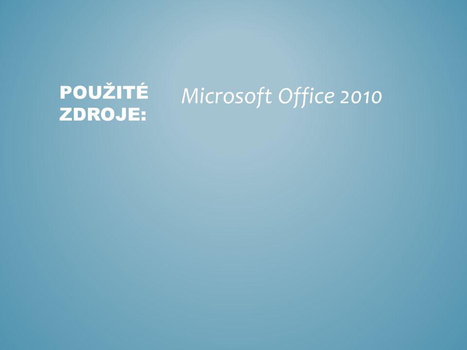 Microsoft Office 2010 POUŽITÉ ZDROJE: