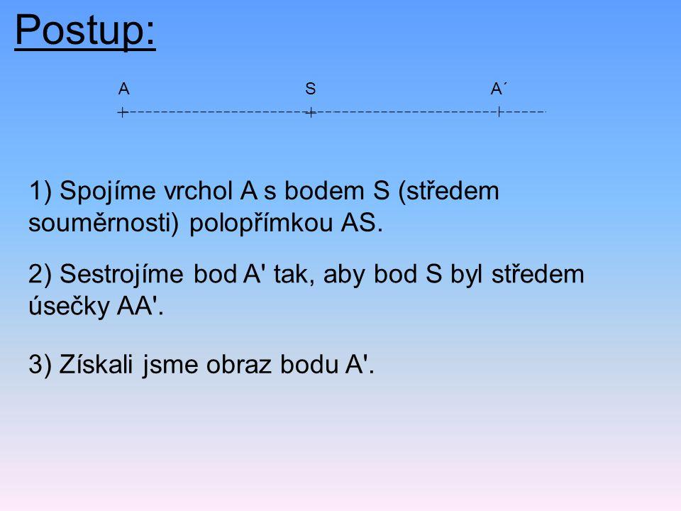 Postup: 1) Spojíme vrchol A s bodem S (středem souměrnosti) polopřímkou AS.