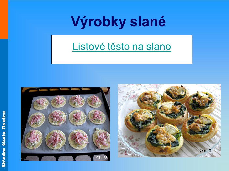 Střední škola Oselce Obr.23 Listové těsto na slano Výrobky slané Obr.19