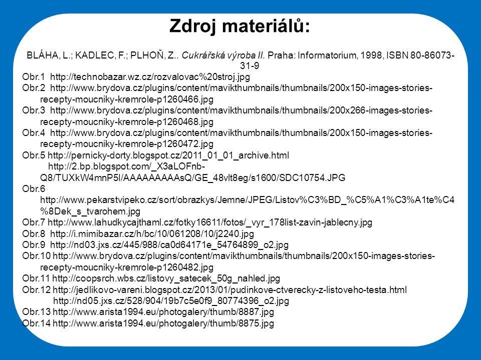 Střední škola Oselce Zdroj materiálů: BLÁHA, L.; KADLEC, F.; PLHOŇ, Z.. Cukrářská výroba II. Praha: Informatorium, 1998, ISBN 80-86073- 31-9 Obr.1 htt