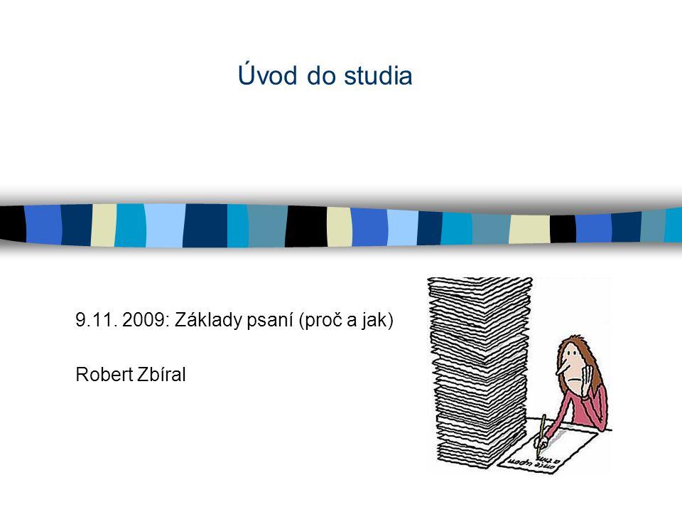Úvod do studia 9.11. 2009: Základy psaní (proč a jak) Robert Zbíral