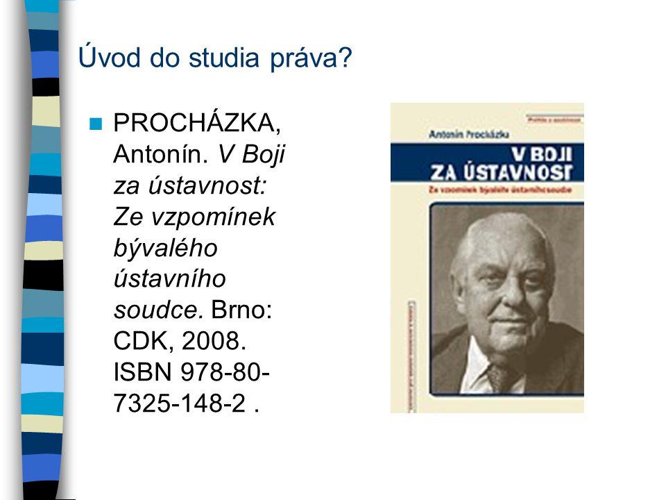 Úvod do studia práva? PROCHÁZKA, Antonín. V Boji za ústavnost: Ze vzpomínek bývalého ústavního soudce. Brno: CDK, 2008. ISBN 978-80- 7325-148-2.