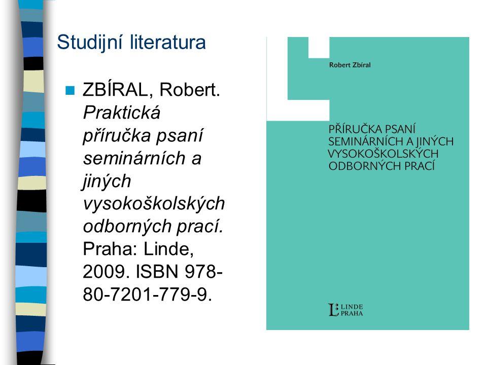 Studijní literatura ZBÍRAL, Robert. Praktická příručka psaní seminárních a jiných vysokoškolských odborných prací. Praha: Linde, 2009. ISBN 978- 80-72