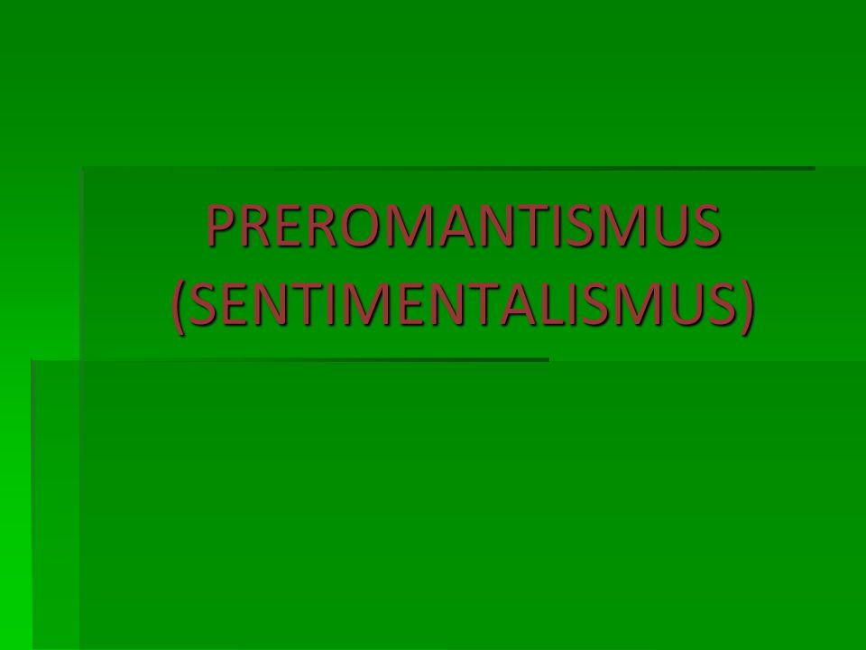 PREROMANTISMUS (SENTIMENTALISMUS)