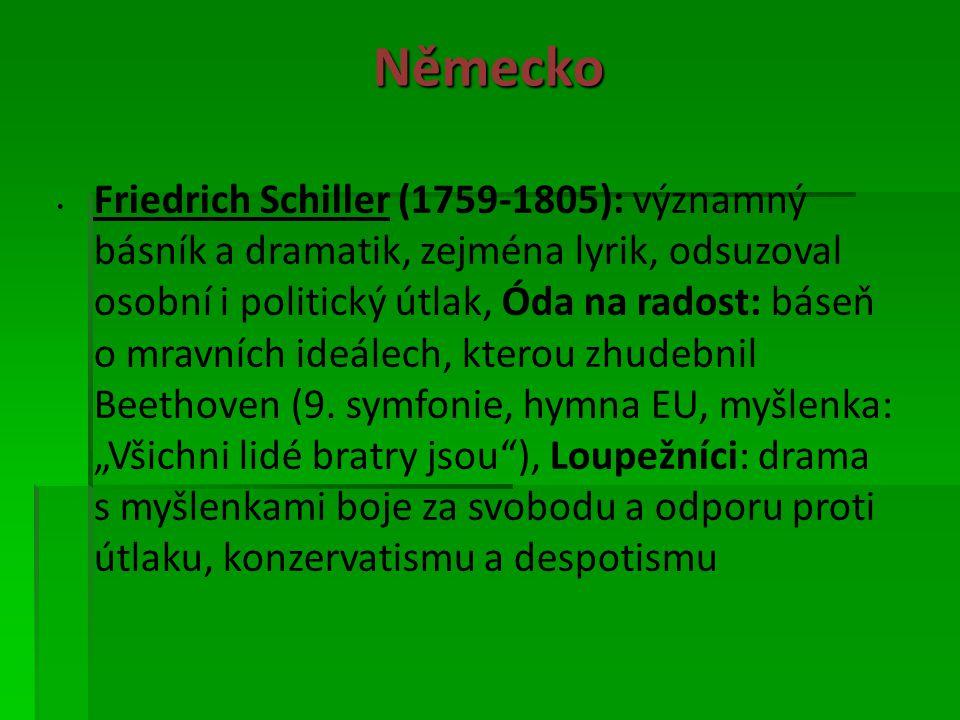 Německo Friedrich Schiller (1759-1805): významný básník a dramatik, zejména lyrik, odsuzoval osobní i politický útlak, Óda na radost: báseň o mravních ideálech, kterou zhudebnil Beethoven (9.