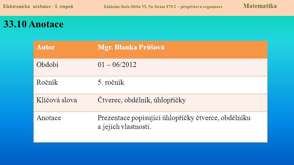AutorMgr. Blanka Průšová Období01 – 06/2012 Ročník5. ročník Klíčová slovaČtverec, obdélník, úhlopříčky AnotacePrezentace popisující úhlopříčky čtverce